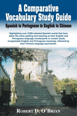 A Comparative Vocabulary Study Guide : Spanish to Portuguese to English to Chinese - Robert O'Brian