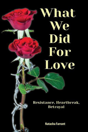 What We Did for Love : Resistance, Heartbreak, Betrayal - Natasha Farrant
