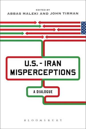 U.S.-Iran Misperceptions : A Dialogue - Abbas Maleki
