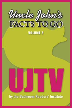 Uncle John's Facts to Go UJTV - Bathroom Readers' Institute