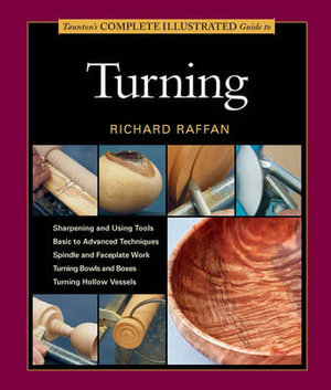 Complete Illustrated Guide to Turning : Complete Illustrated Guides (Taunton) - Richard Raffan