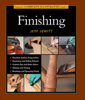 Complete Illustrated Guide to Finishing : Complete Illustrated Guides (Taunton) - Jeff Jewitt
