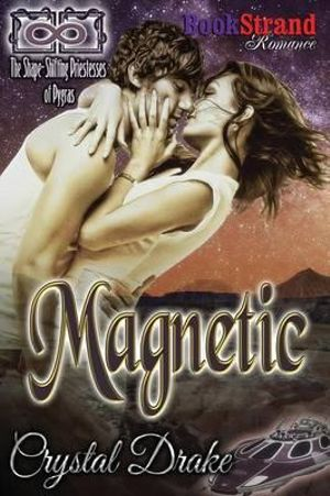 Magnetic [The Shape-Shifting Priestesses of Pygras Prequel] (Bookstrand Publishing Romance) - Crystal Drake