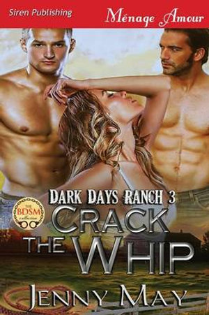 Crack the Whip [Dark Days Ranch 3] (Siren Publishing Menage Amour) - Jenny May