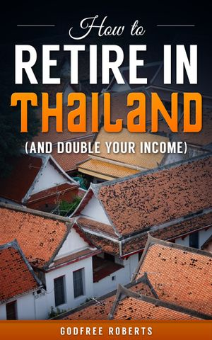 How to Retire in Thailand and Double Your Income - Godfree Ed D. Roberts
