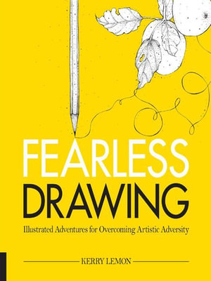 Fearless Drawing : Illustrated Adventures for Overcoming Artistic Adversity - Kerry Lemon