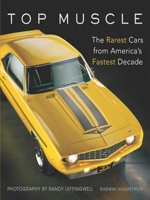 Top Muscle : The Rarest Cars from America's Fastest Decade - Darwin Holmstrom