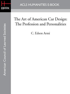 The Art of American Car Design : The Profession and Personalities - C. Edson Armi