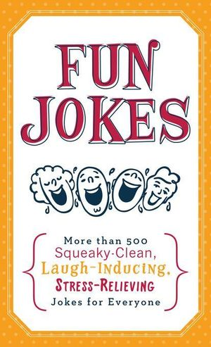 Fun Jokes : More Than 500 Squeaky-Clean, Laugh-Inducing, Stress-Relieving Jokes for Everyone - Inc. Barbour Publishing