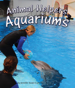 Animal Helpers : Aquariums - Jennifer Keats Curtis