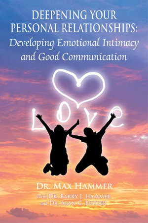 Deepening Your Personal Relationships : Developing Emotional Intimacy and Good Communication - Max Hammer