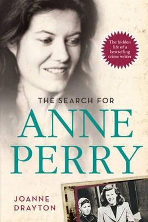 The Search for Anne Perry : The Hidden Life of a Bestselling Crime Writer - Joanne Drayton