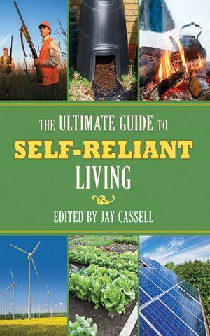 The Ultimate Guide to Self-Reliant Living - Jay Cassell