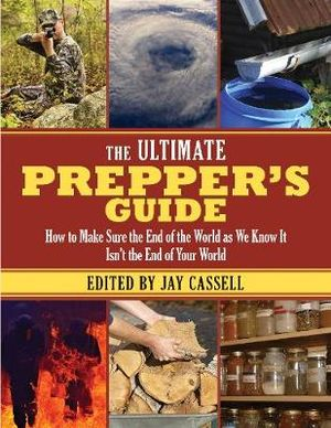 The Ultimate Prepper's Guide : How to Make Sure the End of the World as We Know it isn't the End of Your World - David S. Black