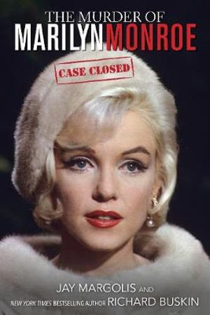 The Murder of Marilyn Monroe : Case Closed - Jay Margolis