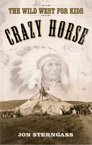 Crazy Horse : The Wild West for Kids - Jon Sterngass