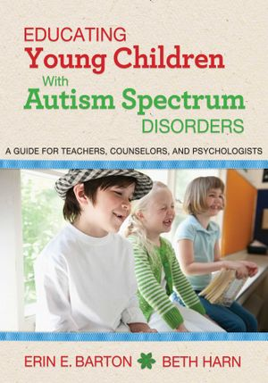 Educating Young Children with Autism Spectrum Disorders : A Guide for Teachers, Counselors, and Psychologists - Erin E. Barton