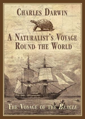 A Naturalist's Voyage Round the World : The Voyage of the Beagle - Charles Darwin