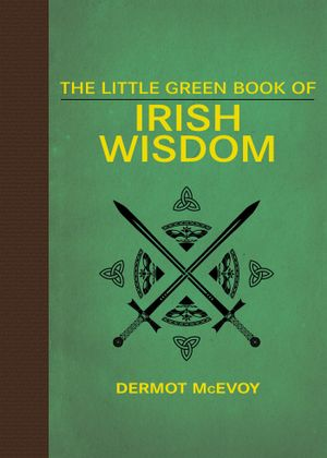 The Little Green Book of Irish Wisdom - Dermot McEvoy