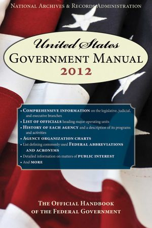 United States Government Manual 2014 : The Official Handbook of the Federal Government - Records Administration