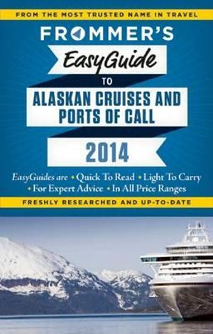 Frommer's Easyguide to Alaskan Cruises and Ports of Call 2014 : Easy Guides - Fran Wenograd Golden