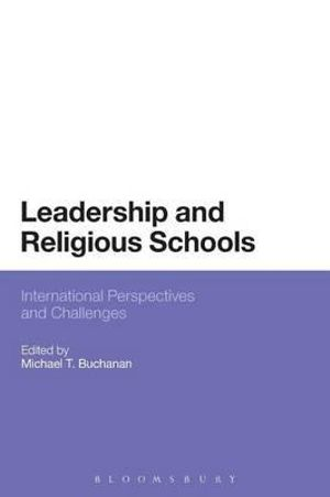 Leadership and Religious Schools : International Perspectives and Challenges - Michael T. Buchanan