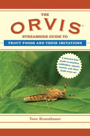 The Orvis Streamside Guide to Trout Foods and Their Imitations - Tom Rosenbauer
