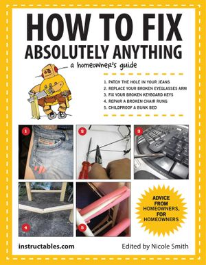 How to Fix Absolutely Anything : A Homeowner's Guide - Instructables. com