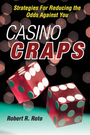 Casino Craps : Strategies for Reducing the Odds against You - Robert R. Roto