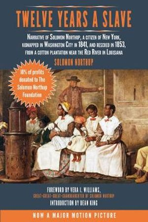 Twelve Years a Slave : Narrative of Solomon Northup, a Citizen of New York, Kidnapped in Washington City in 1841, and Rescued in 1853, from a Cotton Plantation Near the Red River in Louisiana - Solomon Northup