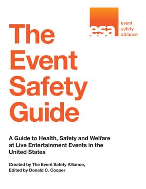 The Event Safety Guide : A Guide to Health, Safety and Welfare at Live Entertainment Events in the United States - Event Safety Alliance