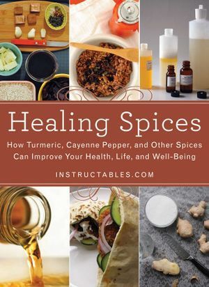 Healing Spices : How Turmeric, Cayenne Pepper, and Other Spices Can Improve Your Health, Life, and Well-Being - Instructables Com