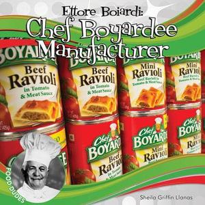 Ettore Boiardi : Chef Boyardee Manufacturer - Sheila Griffin Llanas