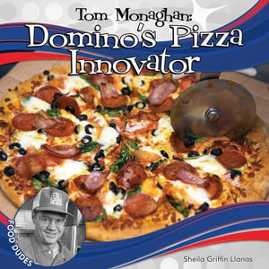 Tom Monaghan : Domino's Pizza Innovator - Sheila Griffin Llanas