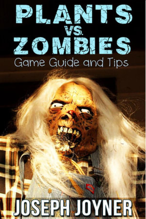 Plants vs. Zombies Game Guide and Tips - Joyner Joseph