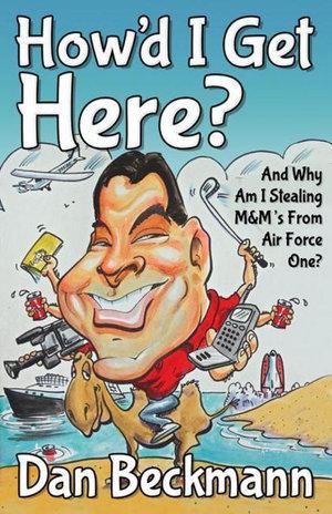 How'd I Get Here? And Why Am I Stealing M&M's From Air Force One? - Dan Beckmann
