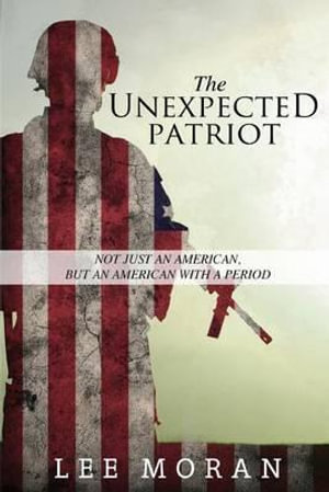 The Unexpected Patriot : Not Just an American, But an American with a Period - Lee Moran