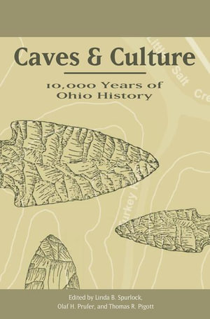 Caves and Culture : 10,000 Years of Ohio History - Linda B. Spurlock