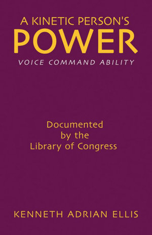 A Kinetic Person's Power : Voice Command Ability - Kenneth Adrian Ellis