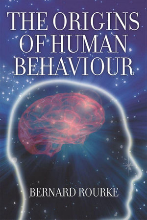 The Origins of Human Behaviour - Bernard Rourke