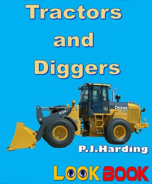 Tractors and Diggers : A Look Book Easy Reader - P. J. Harding
