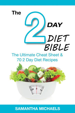 2 Day Diet Bible : The Ultimate Cheat Sheet & 70 2 Day Diet Recipes - Samantha Michaels