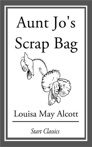 Aunt Jo's Scrap Bag - Louisa May Alcott