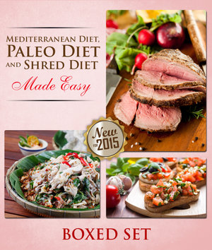 Mediterranean Diet, Paleo Diet And Shred Diet Made Easy : 3 Books In 1 Boxed Set - Speedy Publishing