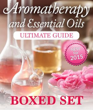 Aromatherapy and Essential Oils Ultimate Guide (Boxed Set) : 3 Books In 1 Essential Oils and Aromatherapy Guide with Recipes, Uses and Benefits - Speedy Publishing