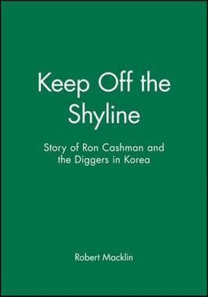 Keep Off the Skyline : Story of Ron Cashman and the Diggers in Korea - Peter Dr. Thompson
