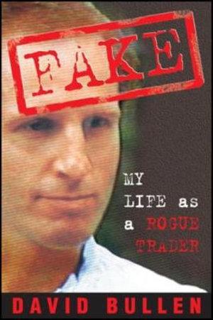 Fake : My Life as a Rogue Trader - David Bullen