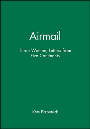 Airmail : Three Women, Letters from Five Continents - Kate Fitzpatrick
