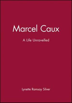 Marcel Caux : A Life Unravelled - Lynette Ramsay Silver