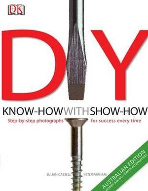 DIY : Know-How With Show-How (Australian Edition) - Dorling Kindersley